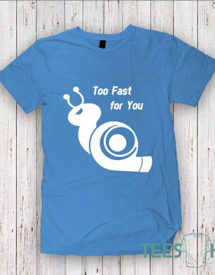 Тениска с щампа - Too Fast for You