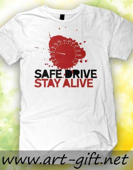 Тениска с щампа - Safe Drive, stay alive