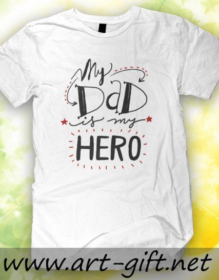 Тениска с щампа - My dad is my hero